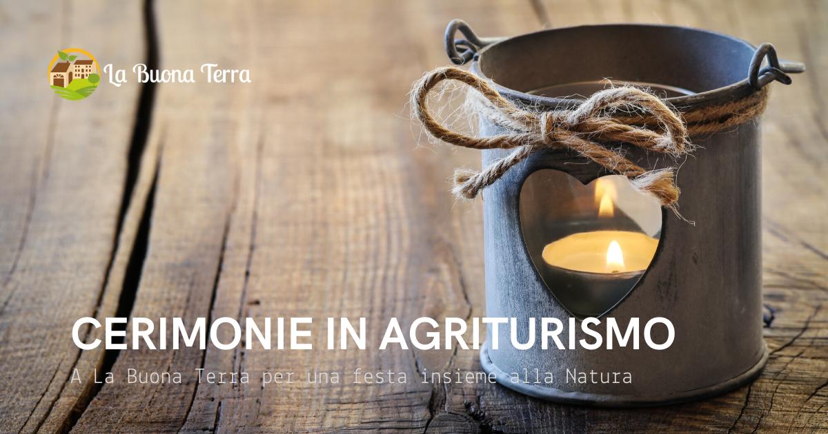 Cerimonie in Agriturismo – A La Buona Terra per una festa insieme alla Natura!