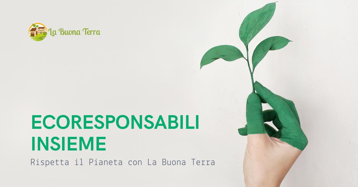 Rispetta il Pianeta con La Buona Terra – Ecoresponsabli, assieme!