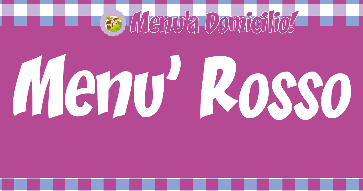 Il nostro menù Rosso a Domicilio
